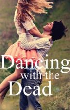Dancing with the Dead (ON HOLD) by rebekers
