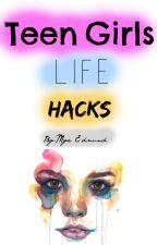 Teen Girls Life Hacks by themyame