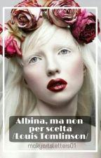 Albina, ma non per scelta /Louis Tomlinson / (#wattys2016) by makyartsletters01
