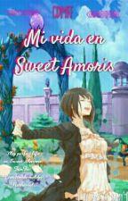 Mi vida en Sweet amoris [COMPLETA] by CDMFF_