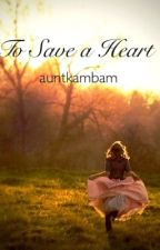 To Save a Heart by auntkambam