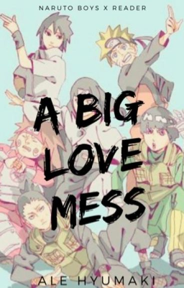 A big love mess.(Naruto boys x reader)