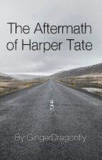 The Aftermath of Harper Tate by GingerDragonfly