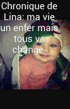 chronique de Lina: ma vie un enfer mais tous va change by lina1479