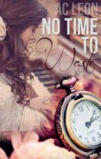 No Time to Waste: Sequel to Moments in Time by ACLeon