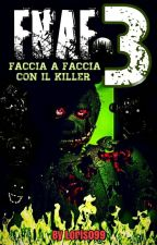 FIVE NIGHTS AT FREDDY'S 3: FACCIA A FACCIA CON IL KILLER! by Loris099