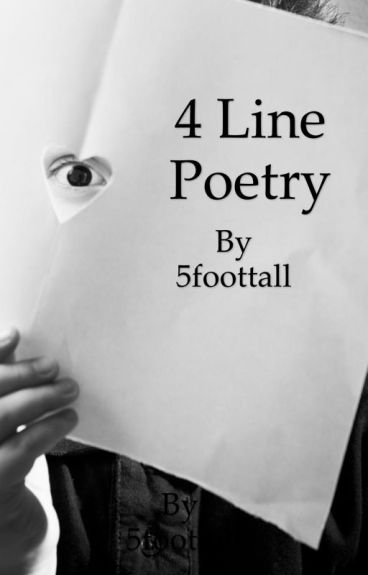 4 Line Poetry by 5foottall