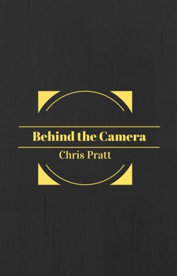 Behind the Camera [Chris Pratt story]