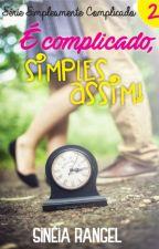 É Complicado, Simples Assim! (Disponível até 28/02) by SineiaRangel