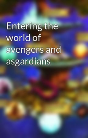 Entering the world of avengers and asgardians by Daughter_ofLoki