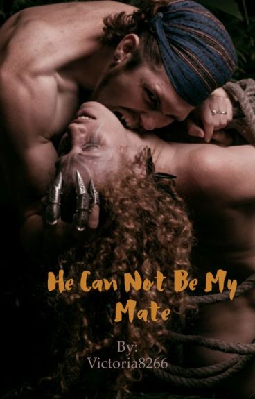 He Can Not Be My Mate!