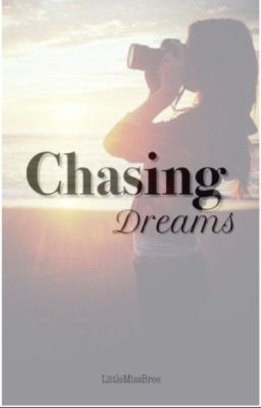 Chasing Dreams by LittleMissBree