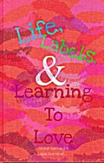 Life, Labels & Learning To Love (BB&BS #2) ON HOLD BUT NOT FOR LONG!! by GraceGerrard