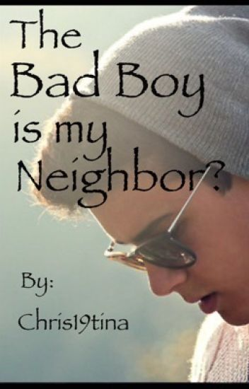 The Bad Boy is my Neighbor?