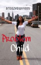 Problem Child | Chris Brown -Slow Updates- by breezyswife05