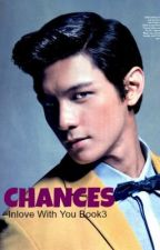 CHANCES (Inlove with you Book 3) ~COMPLETED~ by YorTzekai