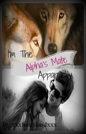 I'm the Alpha's Mate Apparently (Editing/Rewriting Very Slowly) by xxxheartlandxxx