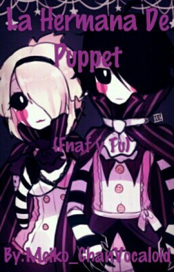 La hermana de Puppet (fnaf y tu)[CANCELADA]