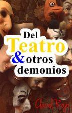 Del teatro y otros demonios (Obras de teatro) by clavel_rojo
