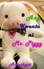 Ang Kwento ni Ms. Piggy by AmethystLEswan