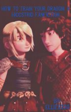 How to Train Your Dragon: A Hiccstrid Fanfiction by ellewritesstuff