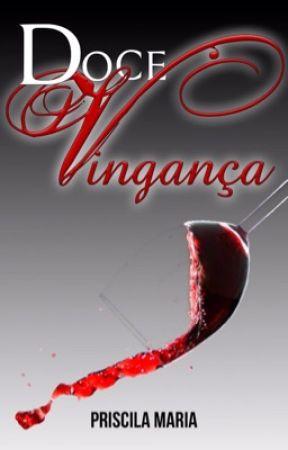 Doce Vingança, livro 01  (DEGUSTAÇÃO) by PriscilaMariaLima
