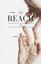 To Reach You by Arthea_Edelweis