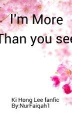 I'm More Than You See(Ki Hong Lee fanfic) by NurFaiqah1