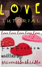 Love Tutorial [Fan fiction] by princessSushiiMe