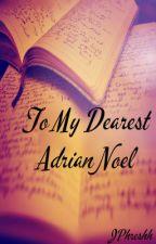 To My Dearest Adrian Noel by JPhreshh