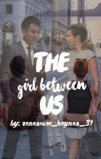 The Girl Between Us by renesmee_keynes_31