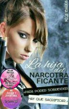 La Hija del Narcotraficante  by MICA2016GZ
