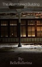 The Abandoned Building by BelleBallerina