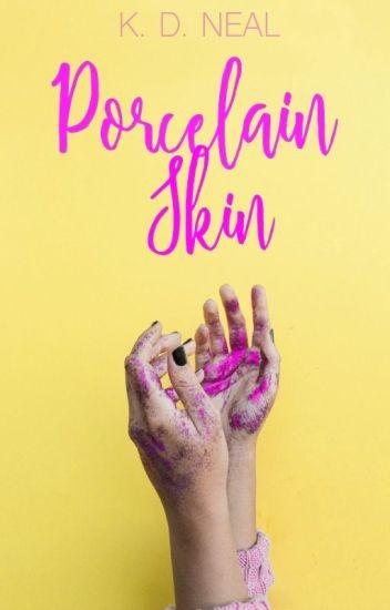Porcelain Skin ( Book 1 - DP Series- COMPLETE)
