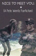 Nice To Meet You *a Pete wentz fan fiction* by ohkthen