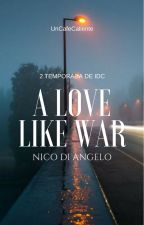 A Love Like War (Nico Di Angelo) by UnCafeCaliente
