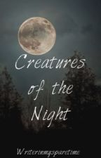 Creatures of the Night by Writerinmysparetime