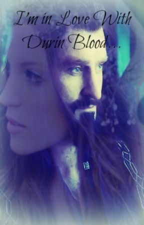 I'm In Love With Durin Blood. (A Thorin Oakenshield Romance.) by StillNight