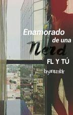 Enamorado De Una Nerd. (Freddy Leyva y Tú) by bryantumblr