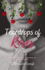 Teardrops of Roses [Completed] by UltimateSoul