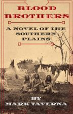 Blood Brothers: A Novel of the Southern Plains by MarkTaverna