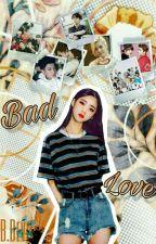 Bad love ✔ by Sabi_B_Devil