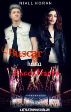 Buscar Hasta Encontrarte (Niall Horan y Tú) |NO EDITADA| by LittleThingsGirl23