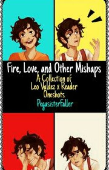 Fire, Love, and Other Mishaps: A Collection of Leo Valdez x Reader Oneshots