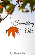 Something Old - Book 1 : : A.I. by 1crazy_cat