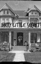 Dirty Little Secrets. by LaneyLoves