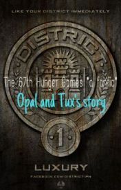 The 67th Hunger Games *a fanfic* Opal and Tux's story. by popo_enjoyslife