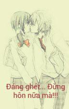 Đáng ghét... Đừng hôn em nữa mà!!! ( HOÀN) by boranoqueen1998