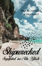 Shipwrecked -Segelfahrt ins (Un)Glück by love_to_read2014