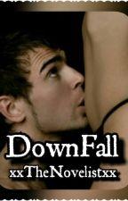 DOWNFALL by xxTheNovelistxx